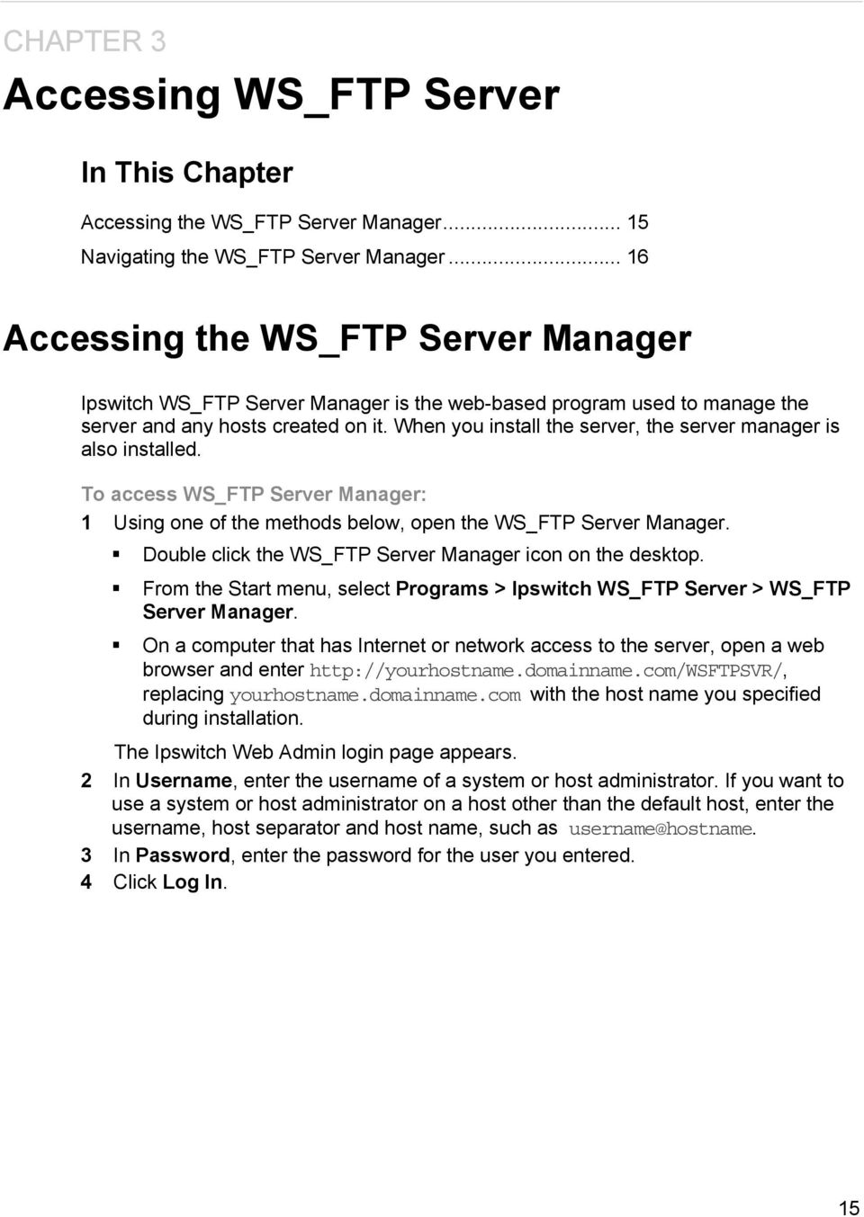 When you install the server, the server manager is also installed. To access WS_FTP Server Manager: 1 Using one of the methods below, open the WS_FTP Server Manager.