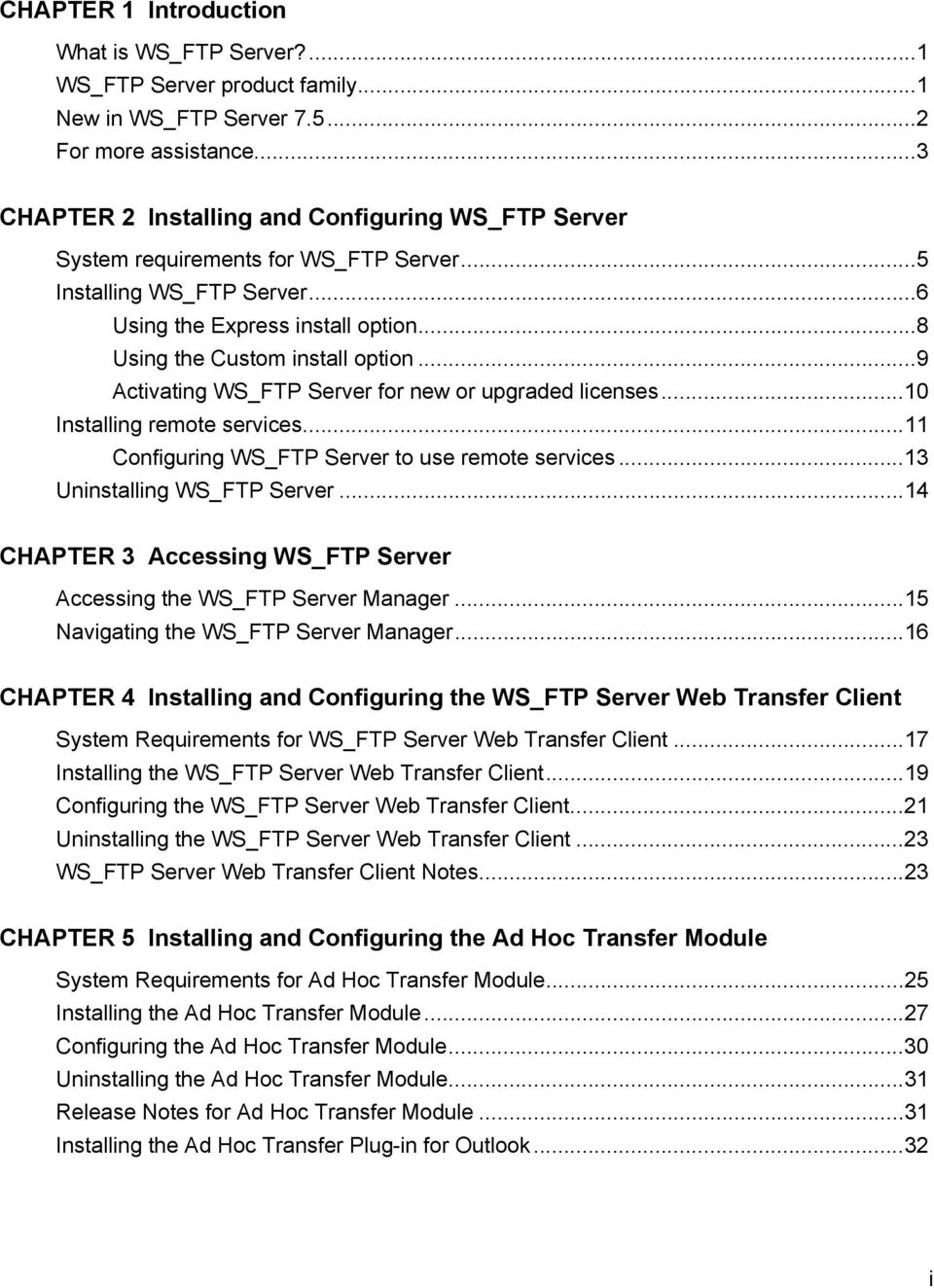 ..9 Activating WS_FTP Server for new or upgraded licenses...10 Installing remote services...11 Configuring WS_FTP Server to use remote services...13 Uninstalling WS_FTP Server.