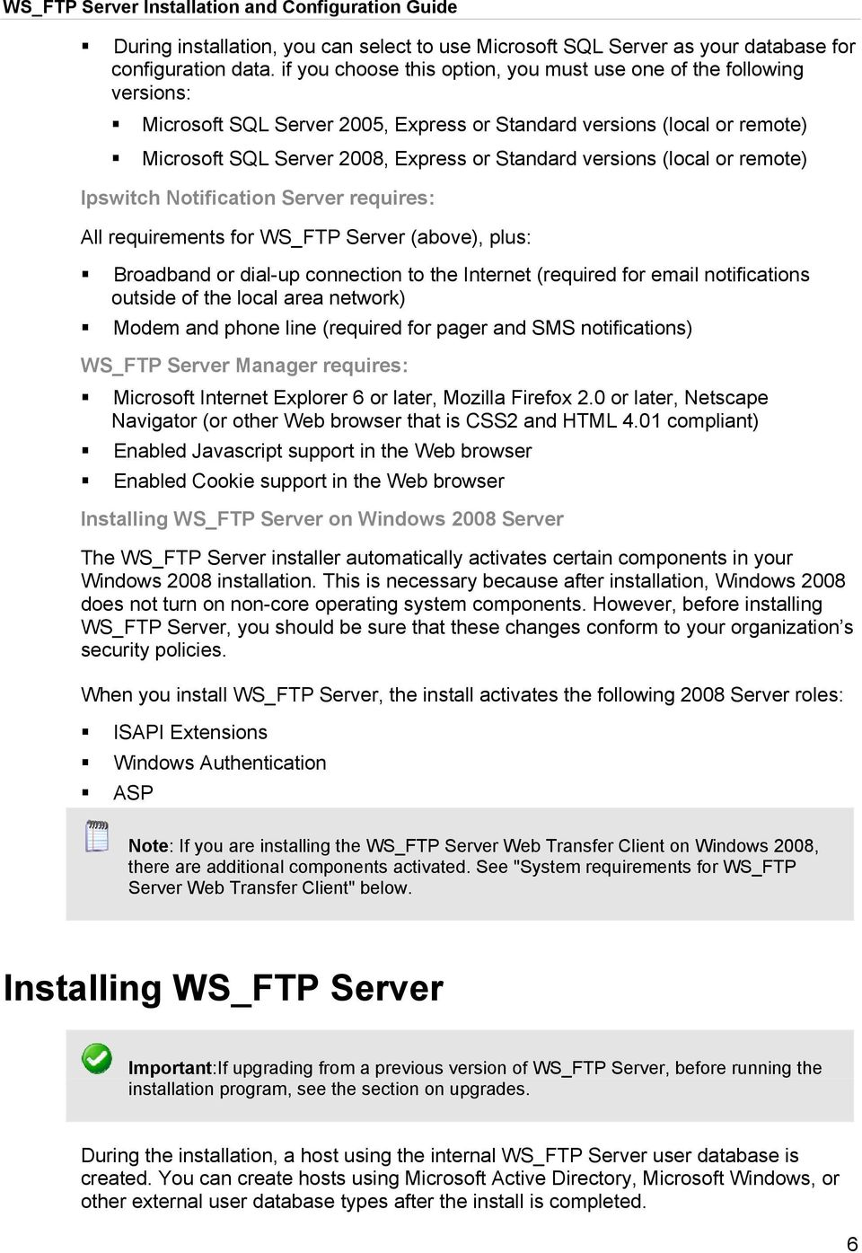 versions (local or remote) Ipswitch Notification Server requires: All requirements for WS_FTP Server (above), plus: Broadband or dial-up connection to the Internet (required for email notifications