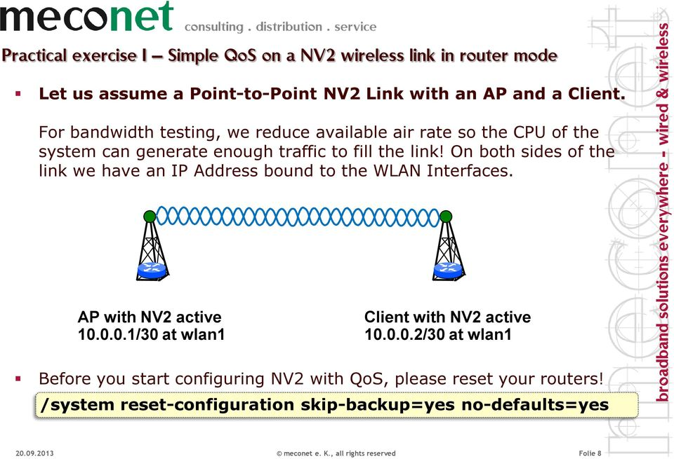 On both sides of the link we have an IP Address bound to the WLAN Interfaces. AP with NV2 active 10.