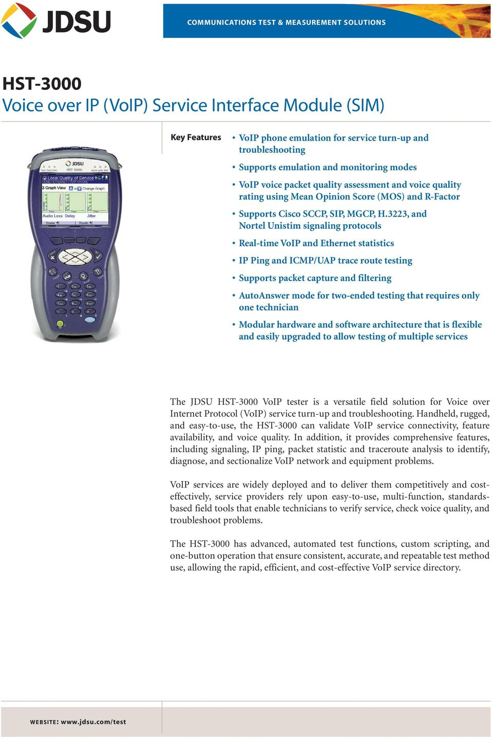 3223, and Nortel Unistim signaling protocols Real-time VoIP and Ethernet statistics IP Ping and ICMP/UAP trace route testing Supports packet capture and filtering AutoAnswer mode for two-ended