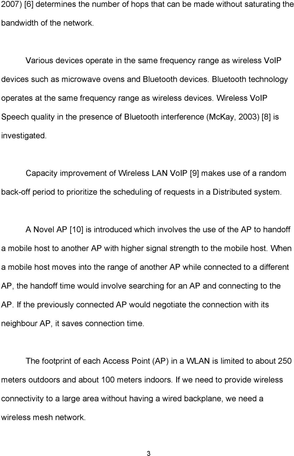 Bluetooth technology operates at the same frequency range as wireless devices. Wireless VoIP Speech quality in the presence of Bluetooth interference (McKay, 2003) [8] is investigated.