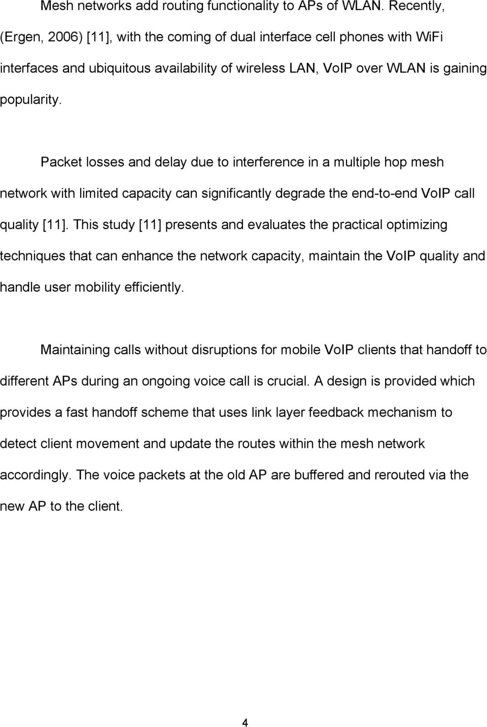 Packet losses and delay due to interference in a multiple hop mesh network with limited capacity can significantly degrade the end-to-end VoIP call quality [11].