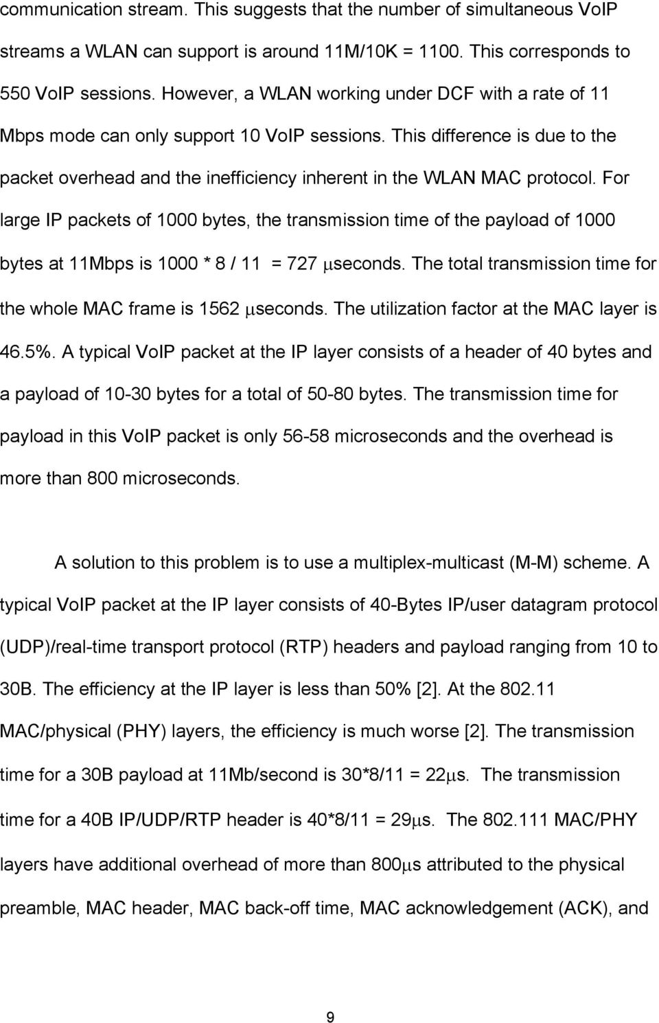 For large IP packets of 1000 bytes, the transmission time of the payload of 1000 bytes at 11Mbps is 1000 * 8 / 11 = 727 seconds. The total transmission time for the whole MAC frame is 1562 seconds.