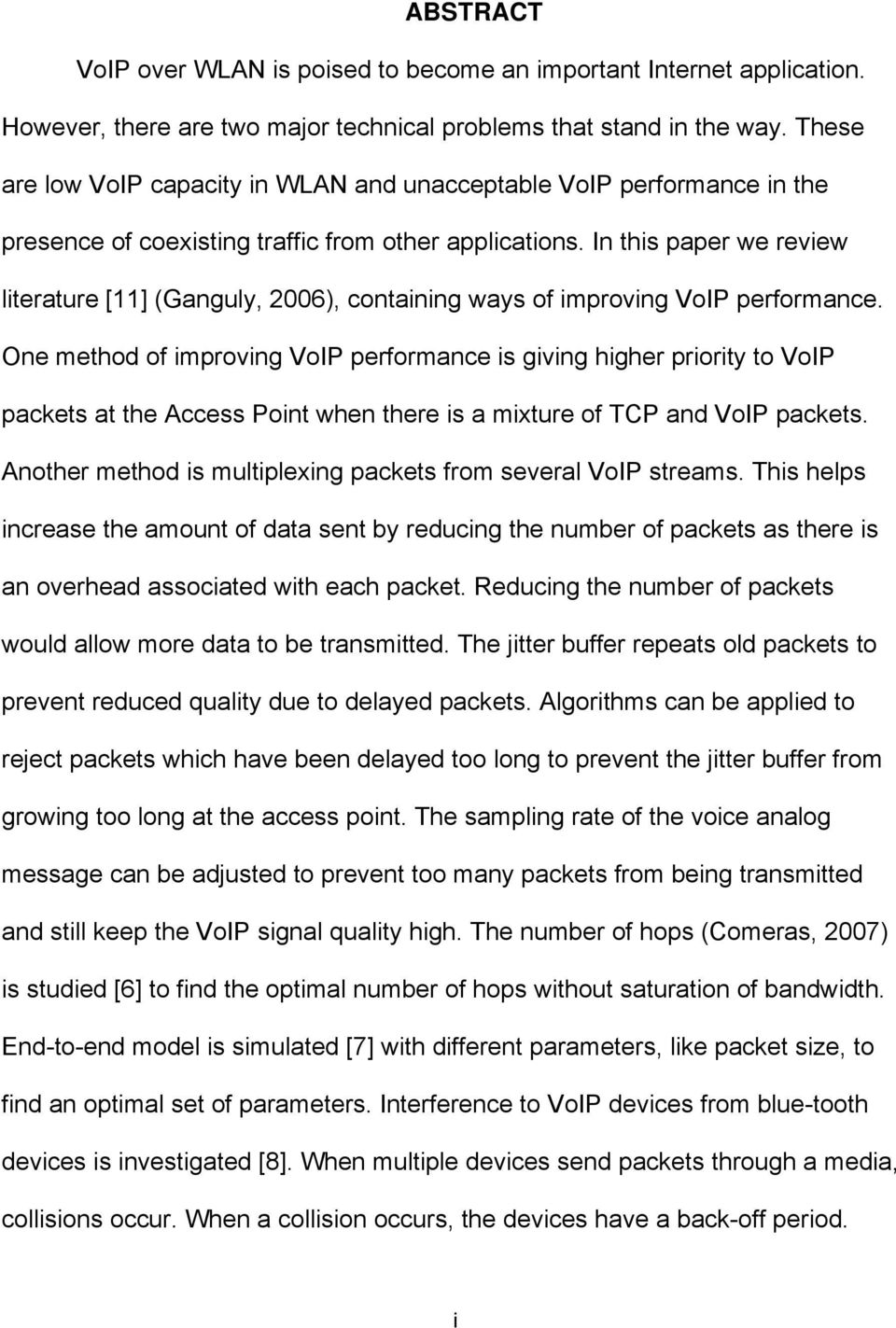 In this paper we review literature [11] (Ganguly, 2006), containing ways of improving VoIP performance.