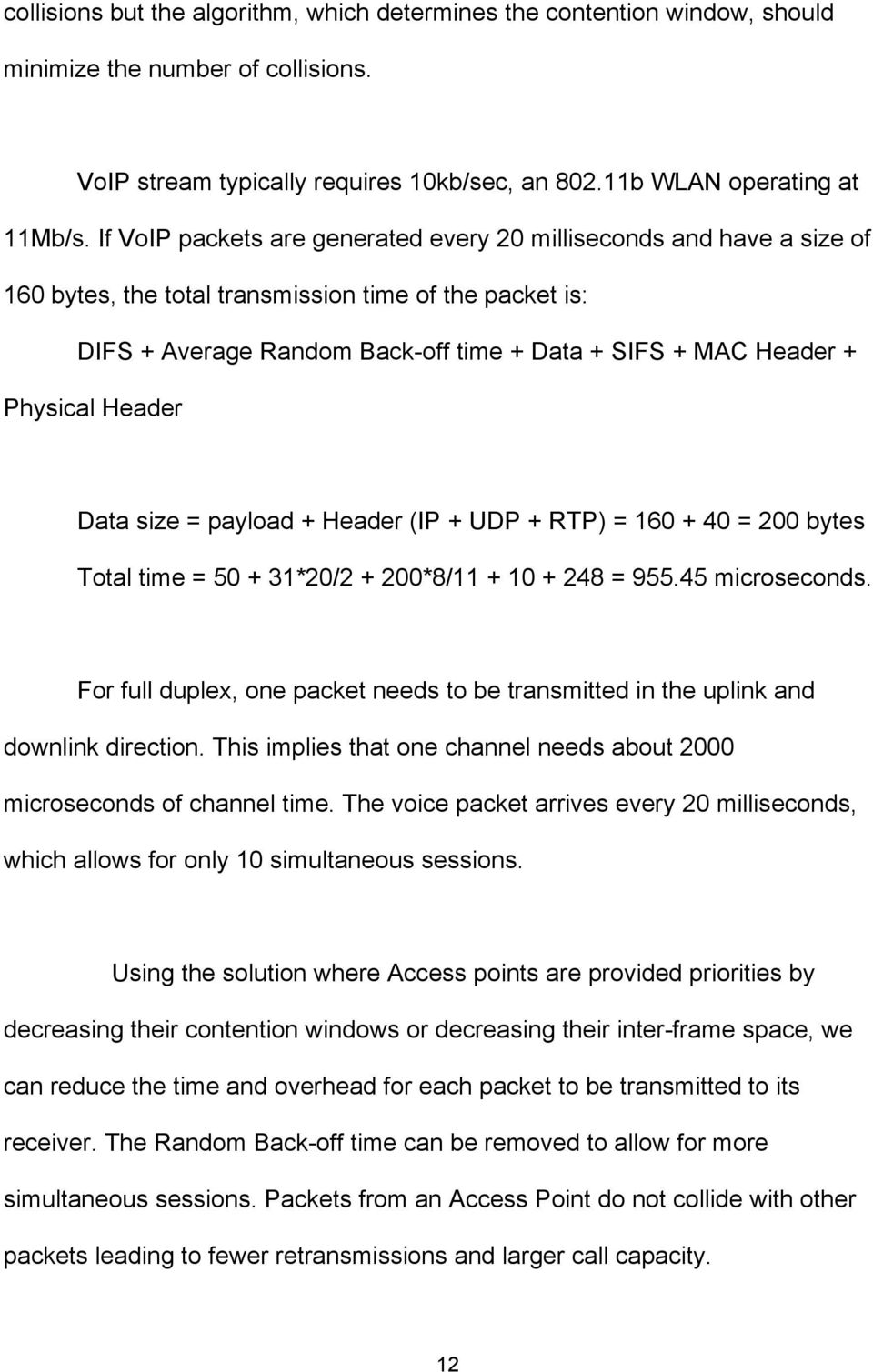 Physical Header Data size = payload + Header (IP + UDP + RTP) = 160 + 40 = 200 bytes Total time = 50 + 31*20/2 + 200*8/11 + 10 + 248 = 955.45 microseconds.