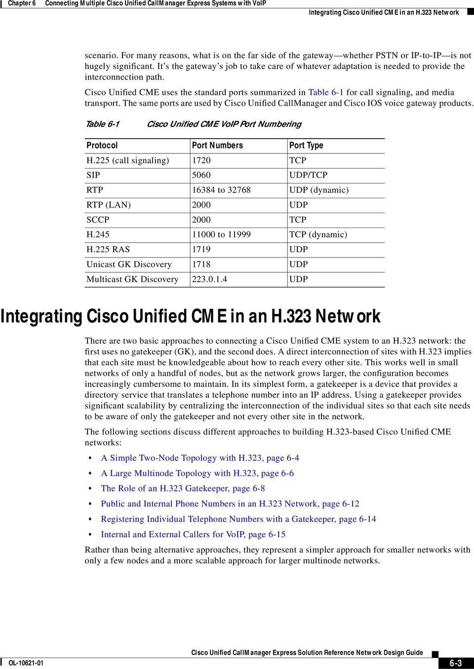Cisco Unified CME uses the standard ports summarized in Table 6-1 for call signaling, and media transport. The same ports are used by Cisco Unified CallManager and Cisco IOS voice gateway products.
