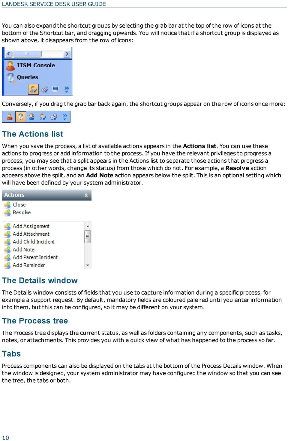 icons once more: The Actions list When you save the process, a list of available actions appears in the Actions list. You can use these actions to progress or add information to the process.