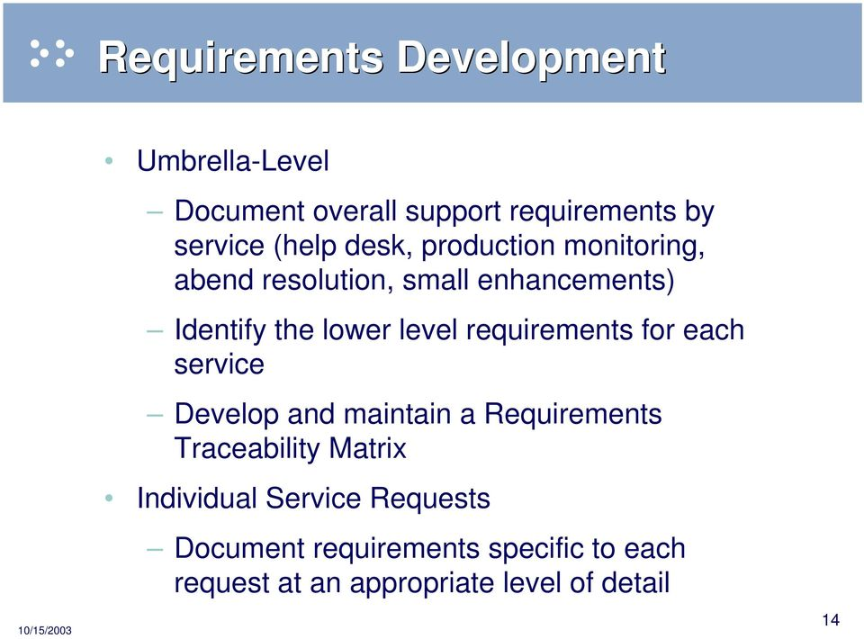 requirements for each service Develop and maintain a Requirements Traceability Matrix