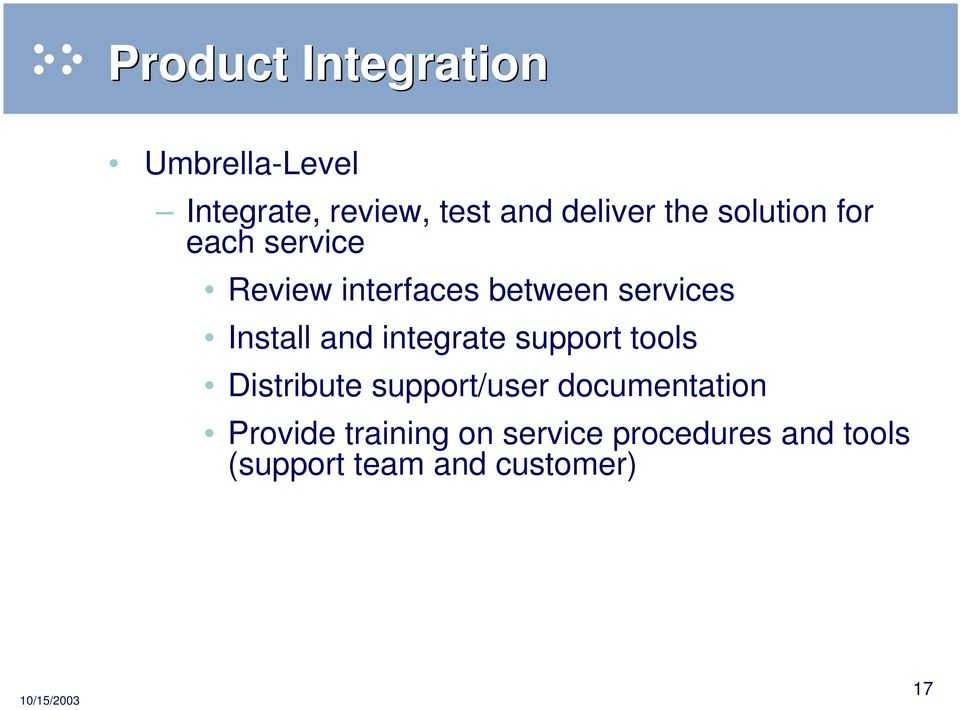 and integrate support tools Distribute support/user documentation