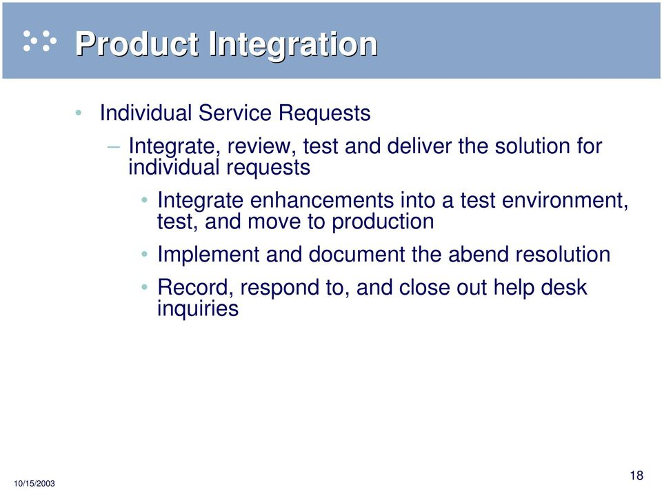 into a test environment, test, and move to production Implement and