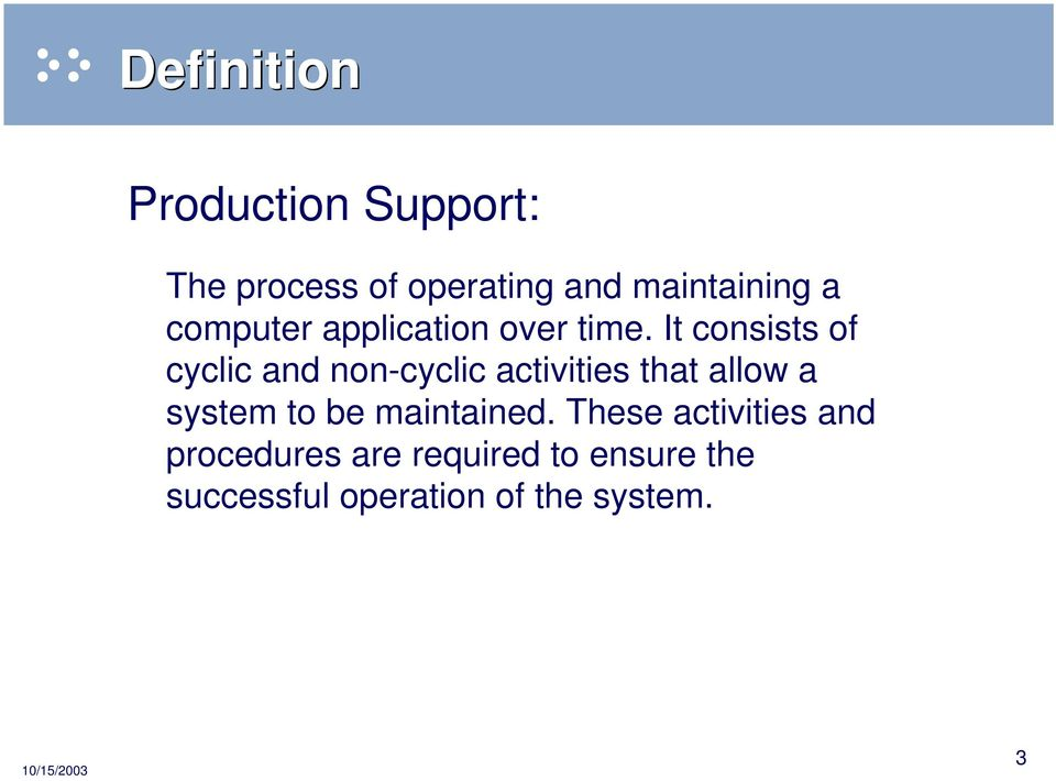 It consists of cyclic and non-cyclic activities that allow a system to