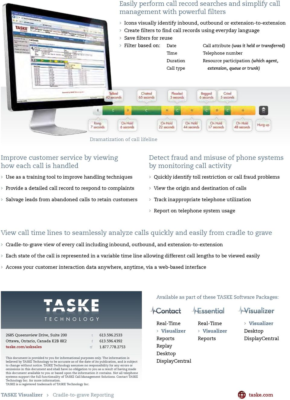 extension, queue or trunk) Dramatization of call lifeline Improve customer service by viewing how each call is handled > > Use as a training tool to improve handling techniques > > Provide a detailed