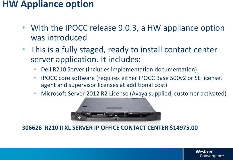 It includes: Dell R210 Server (includes implementation documentation) IPOCC core software (requires either IPOCC Base
