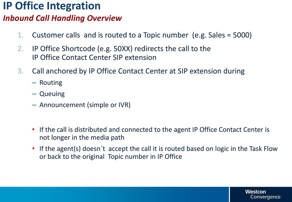 Call anchored by IP Office Contact Center at SIP extension during Routing Queuing Announcement (simple or IVR) If the call is distributed and