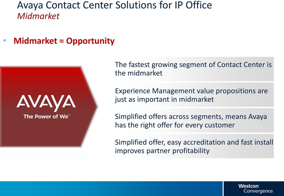 just as important in midmarket Simplified offers across segments, means Avaya has the right