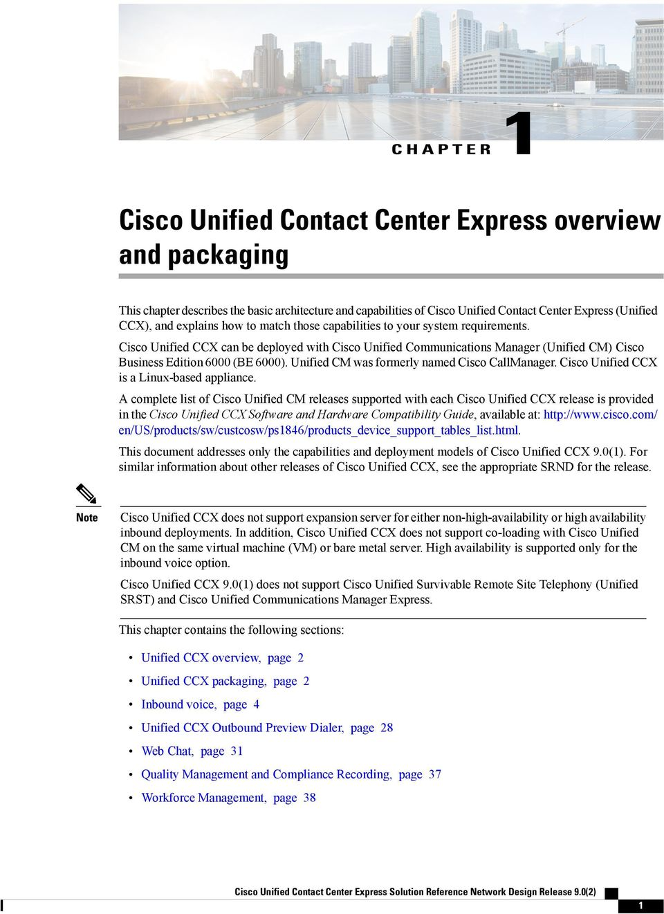 Unified CM was formerly named Cisco CallManager. Cisco Unified CCX is a Linux-based appliance.