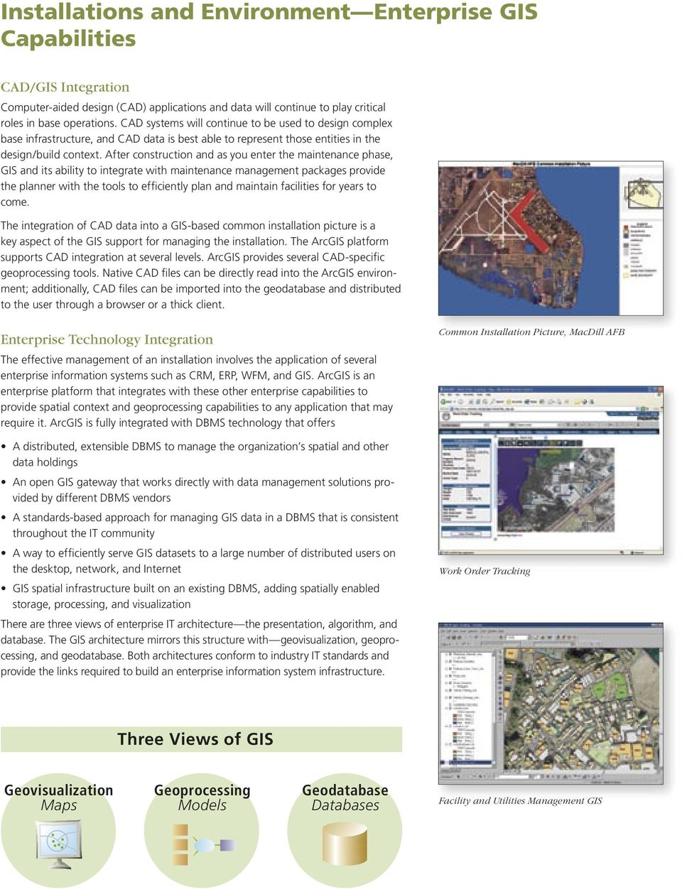 After construction and as you enter the maintenance phase, GIS and its ability to integrate with maintenance management packages provide the planner with the tools to efficiently plan and maintain