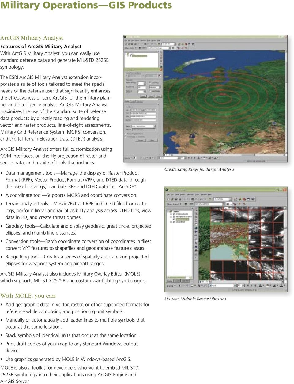 The ESRI ArcGIS Military Analyst extension incorporates a suite of tools tailored to meet the special needs of the defense user that significantly enhances the effectiveness of core ArcGIS for the