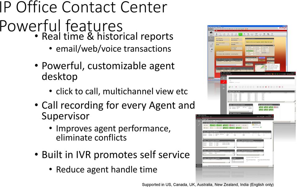 recording for every Agent and Supervisor Improves agent performance, eliminate conflicts Built in