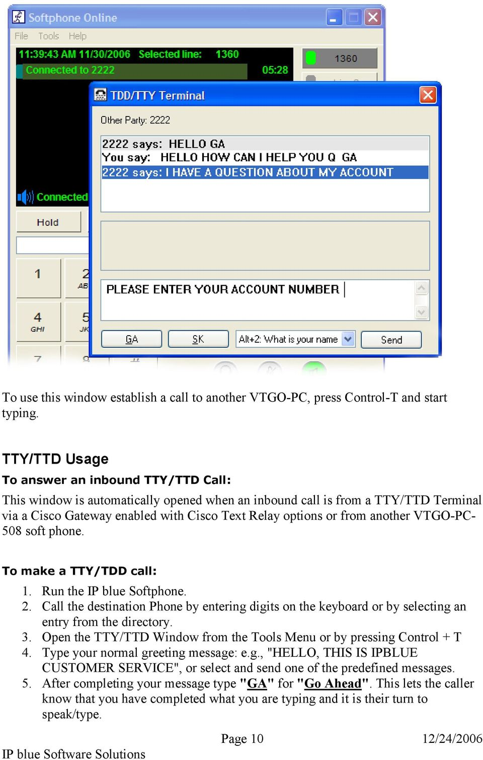 another VTGO-PC- 508 soft phone. To make a TTY/TDD call: 1. Run the IP blue Softphone. 2. Call the destination Phone by entering digits on the keyboard or by selecting an entry from the directory. 3.
