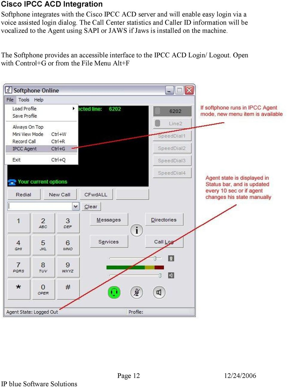 The Call Center statistics and Caller ID information will be vocalized to the Agent using SAPI or JAWS if