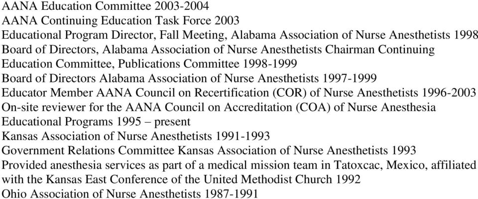 Council on Recertification (COR) of Nurse Anesthetists 1996-2003 On-site reviewer for the AANA Council on Accreditation (COA) of Nurse Anesthesia Educational Programs 1995 present Kansas Association