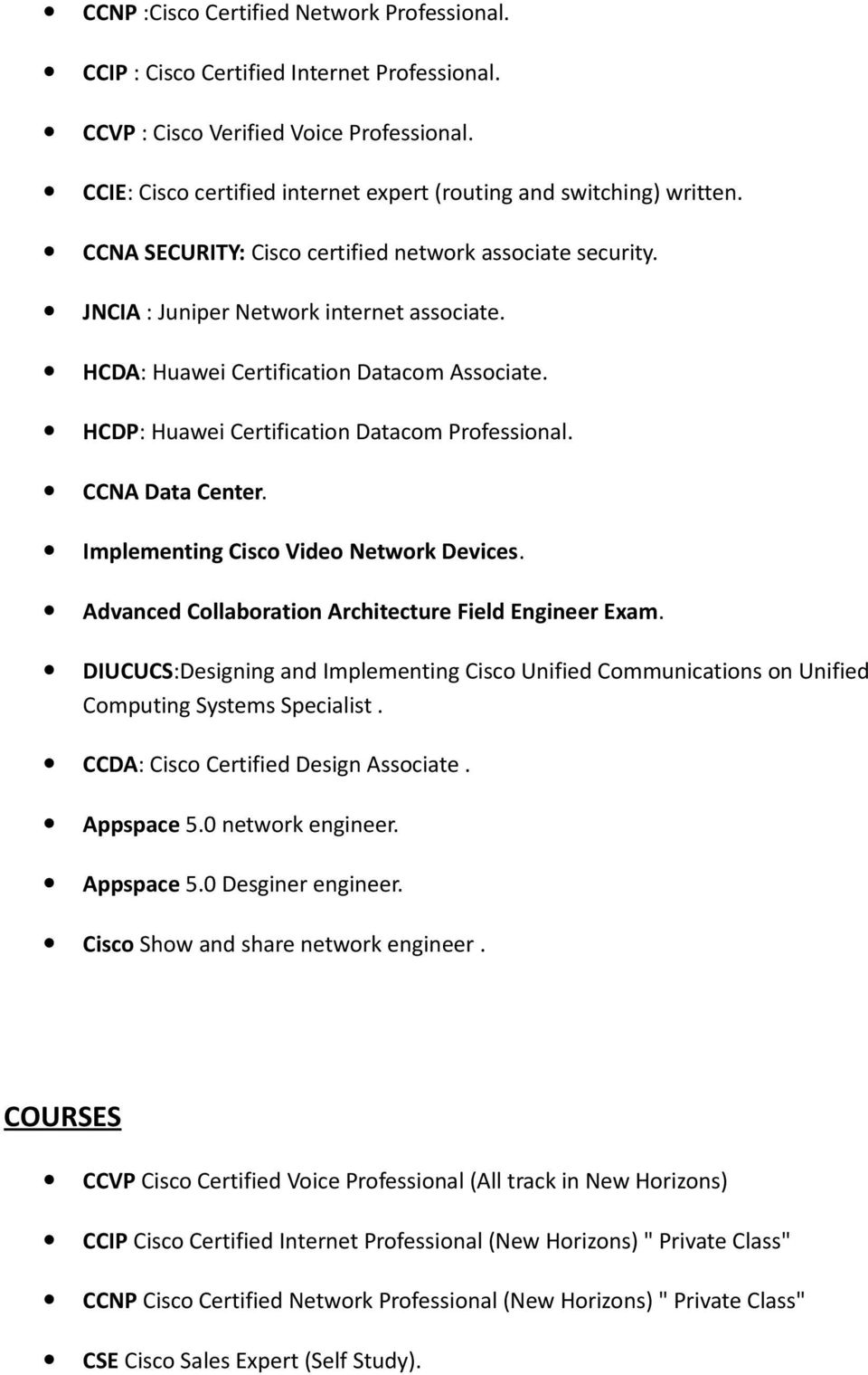 HCDA: Huawei Certification Datacom Associate. HCDP: Huawei Certification Datacom Professional. CCNA Data Center. Implementing Cisco Video Network Devices.