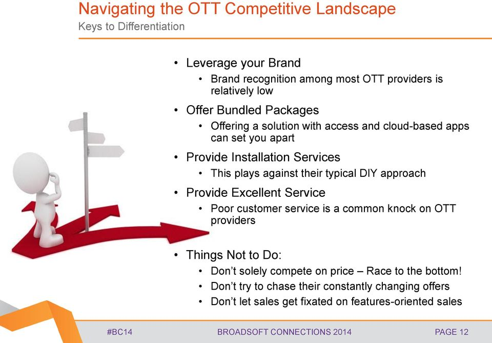 DIY approach Provide Excellent Service Poor customer service is a common knock on OTT providers Things Not to Do: Don t solely compete on price Race to