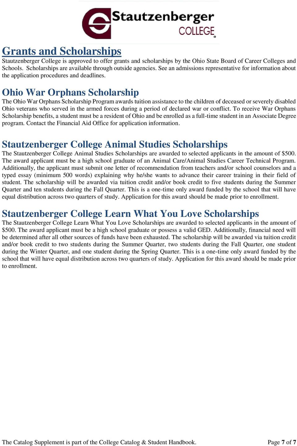 Ohio War Orphans Scholarship The Ohio War Orphans Scholarship awards tuition assistance to the children of deceased or severely disabled Ohio veterans who served in the armed forces during a period