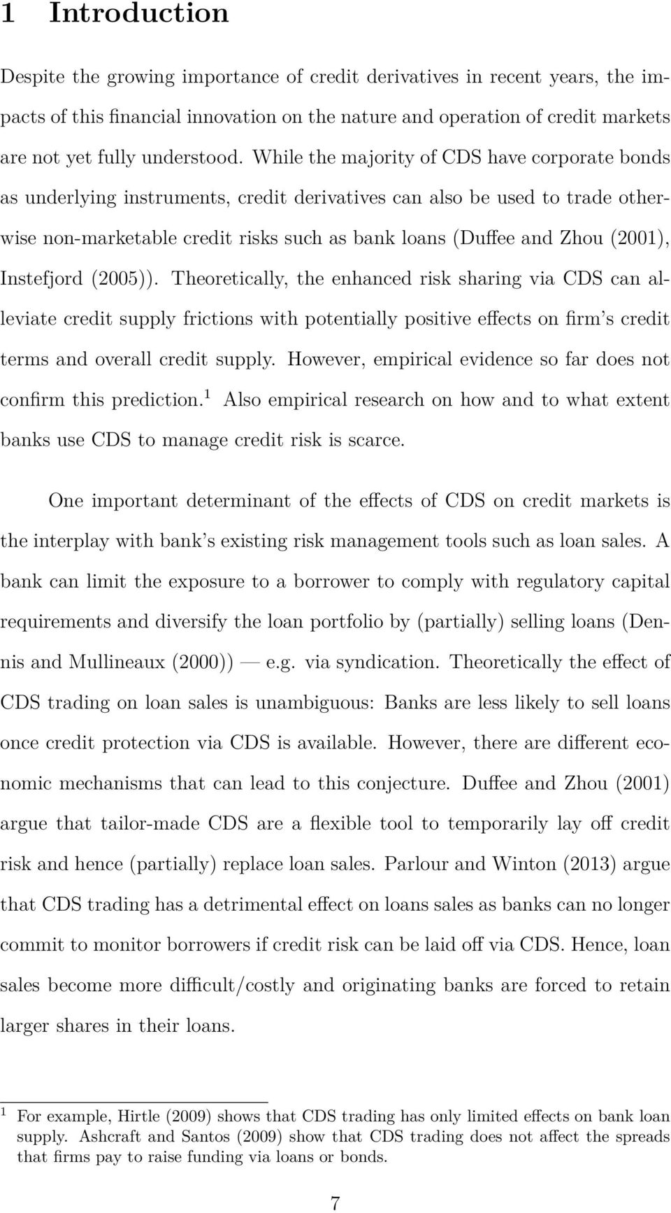 While the majority of CDS have corporate bonds as underlying instruments, credit derivatives can also be used to trade otherwise non-marketable credit risks such as bank loans (Duffee and Zhou