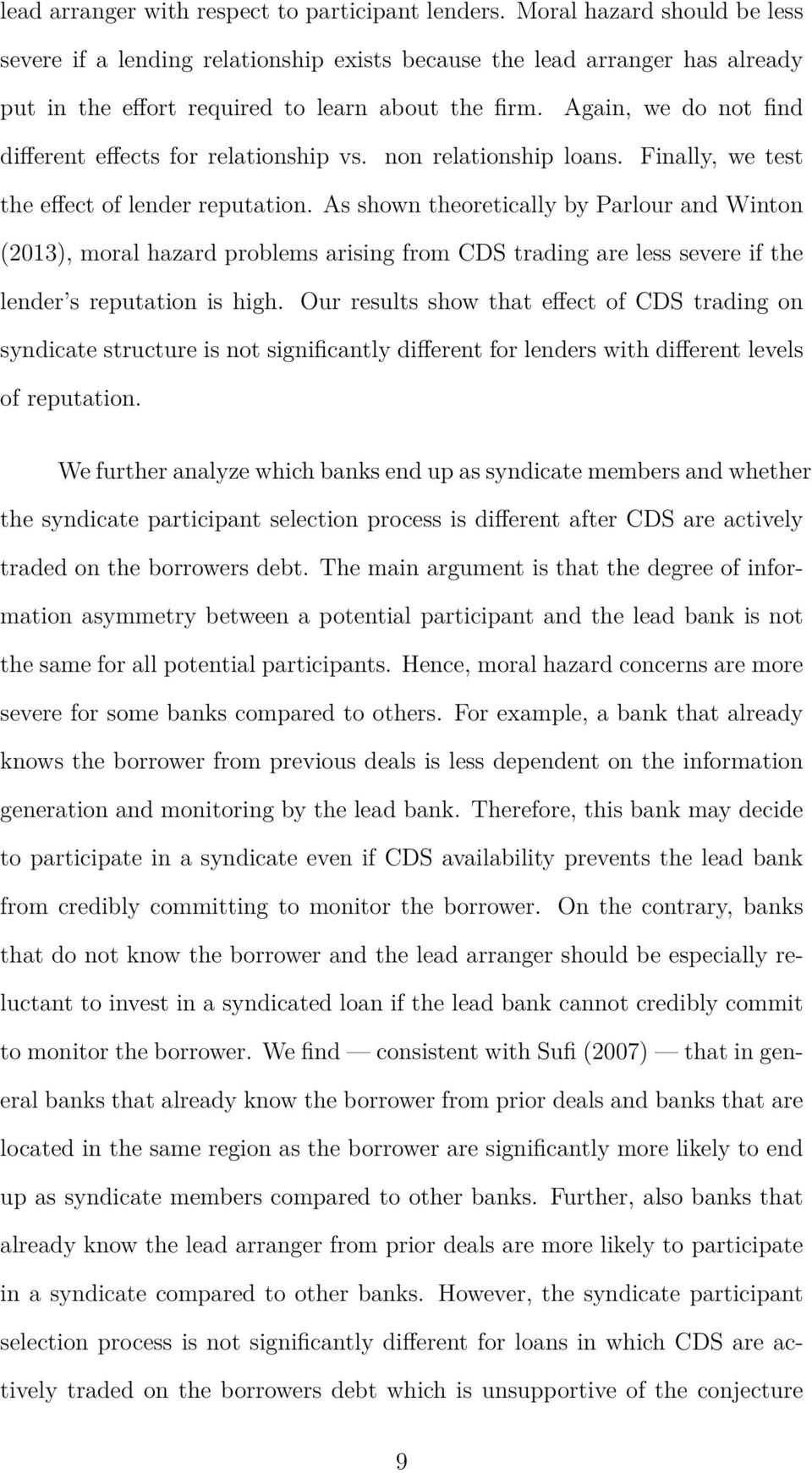 Again, we do not find different effects for relationship vs. non relationship loans. Finally, we test the effect of lender reputation.