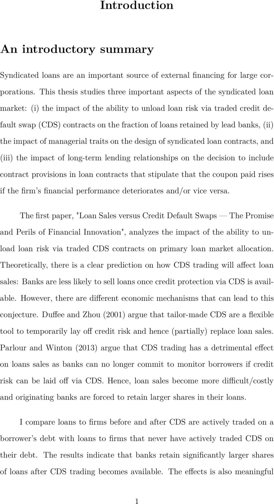retained by lead banks, (ii) the impact of managerial traits on the design of syndicated loan contracts, and (iii) the impact of long-term lending relationships on the decision to include contract