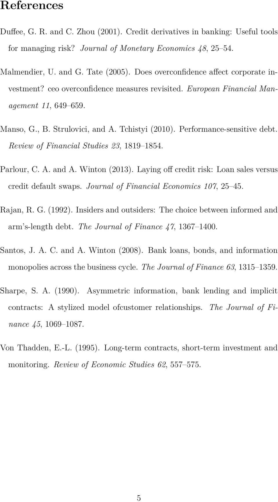 Performance-sensitive debt. Review of Financial Studies 23, 1819 1854. Parlour, C. A. and A. Winton (2013). Laying off credit risk: Loan sales versus credit default swaps.