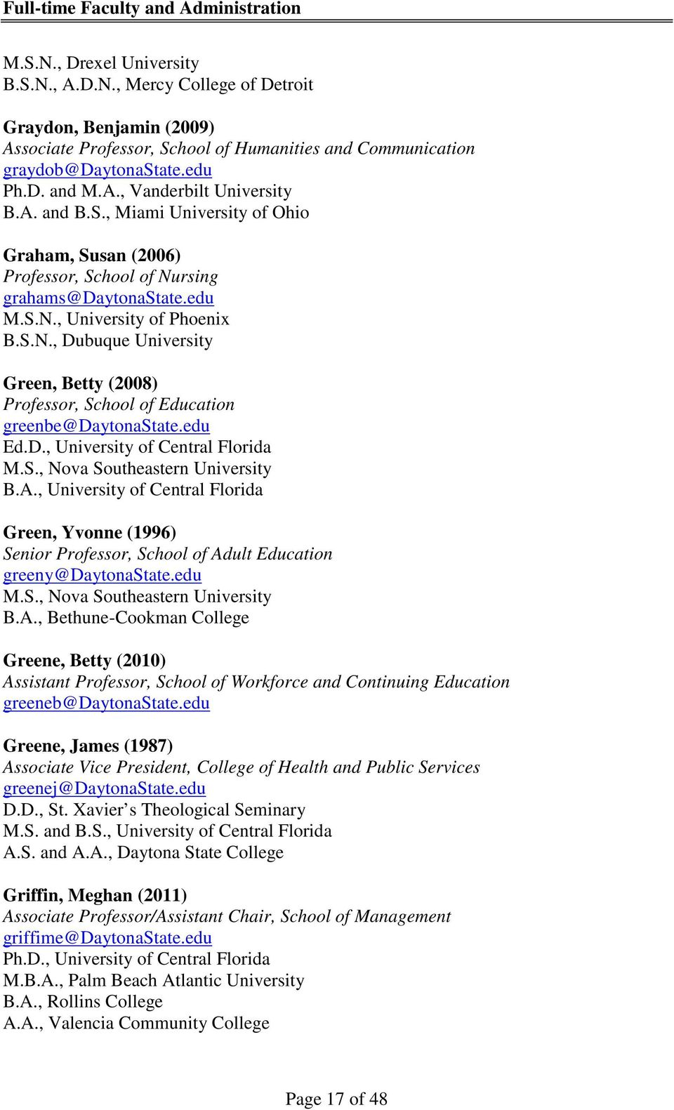 edu Ed.D., University of Central Florida M.S., Nova Southeastern University B.A., University of Central Florida Green, Yvonne (1996) Senior Professor, School of Adult Education greeny@daytonastate.