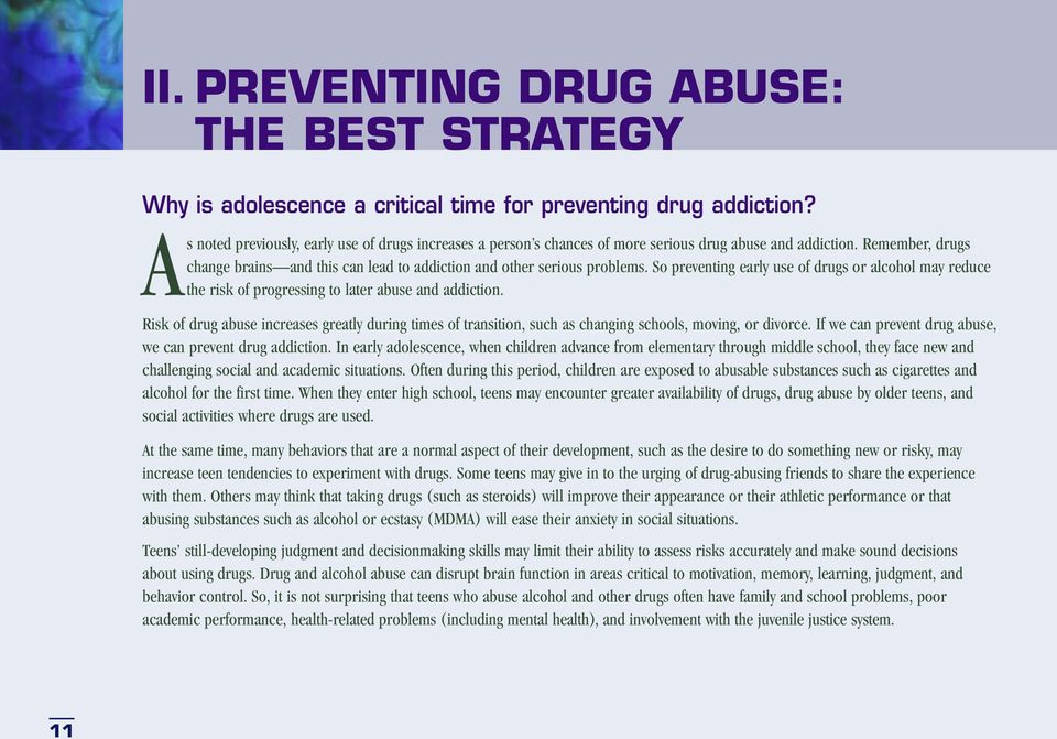 So preventing early use of drugs or alcohol may reduce the risk of progressing to later abuse and addiction.