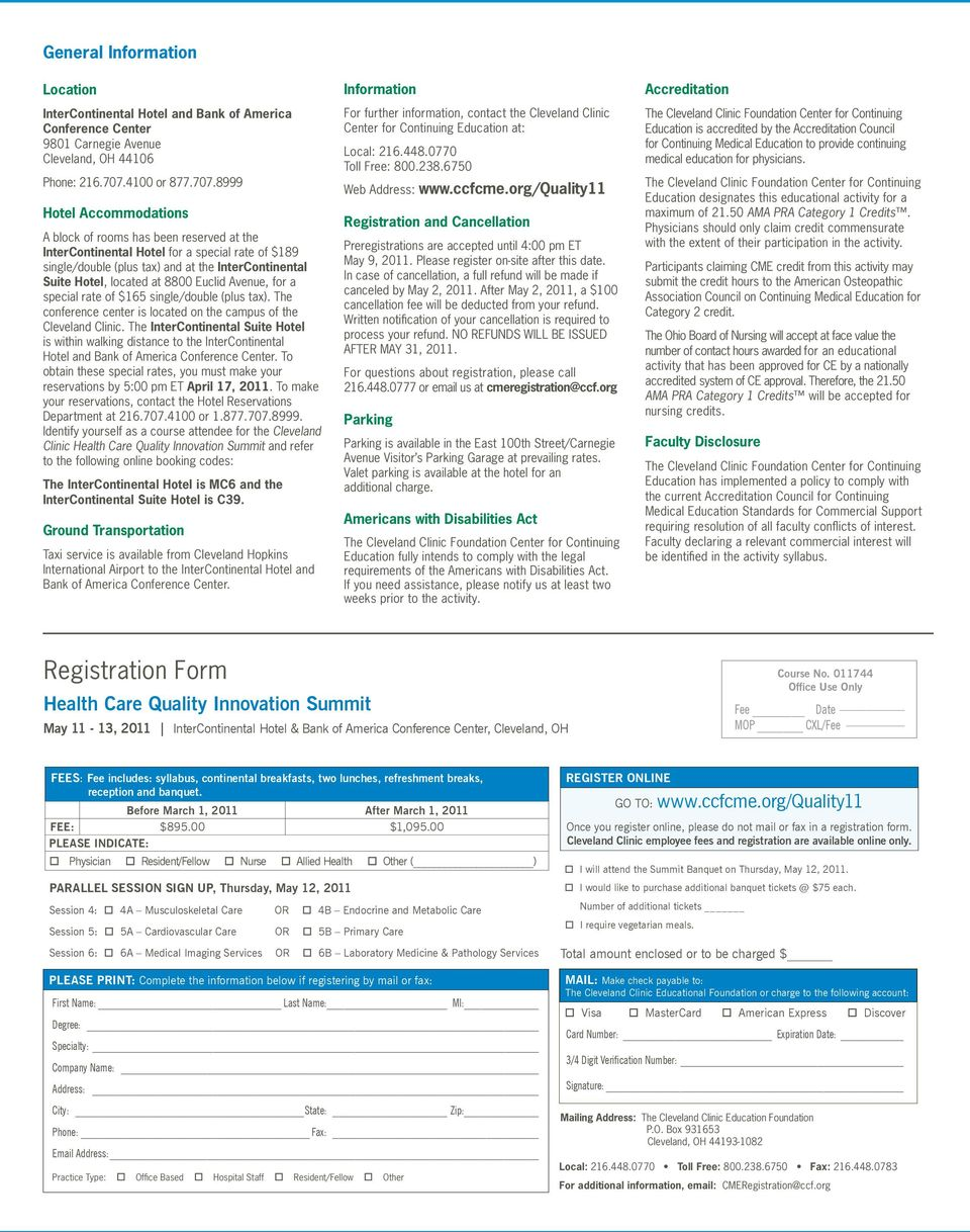 8999 Hotel Accommodations A block of rooms has been reserved at the InterContinental Hotel for a special rate of $189 single/double (plus tax) and at the InterContinental Suite Hotel, located at 8800