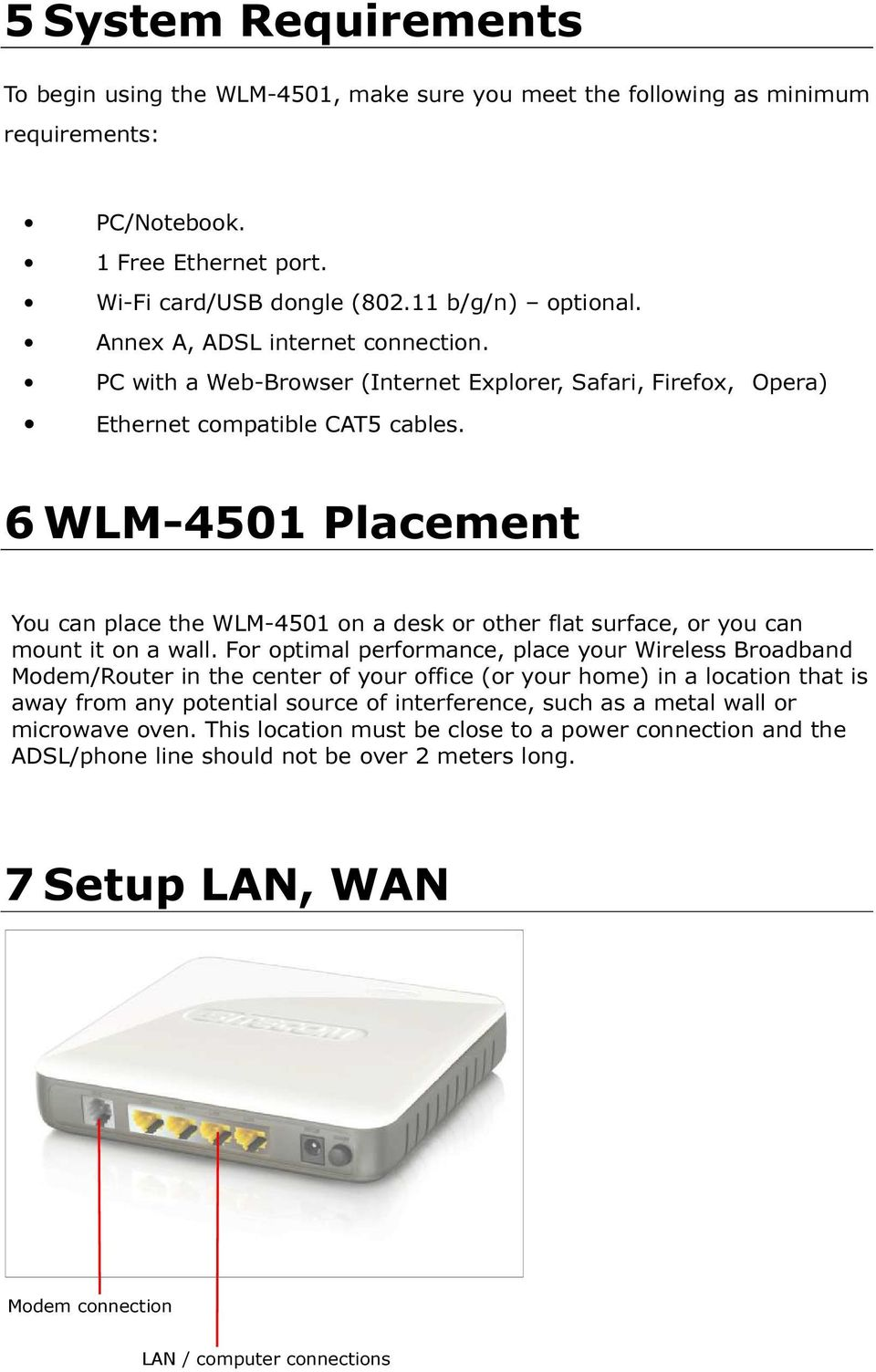 6 WLM-4501 Placement You can place the WLM-4501 on a desk or other flat surface, or you can mount it on a wall.