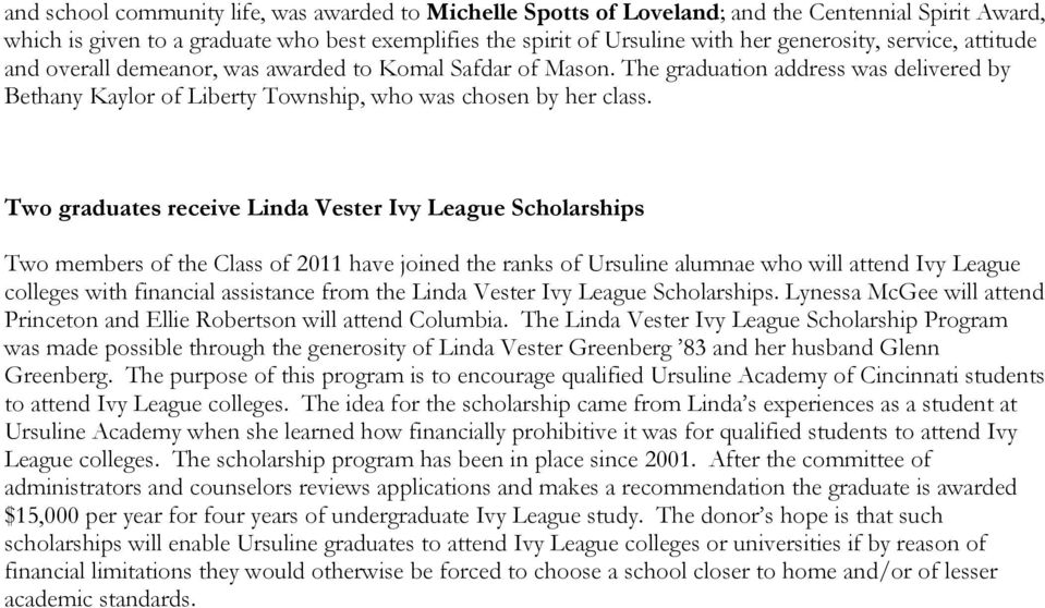 Two graduates receive Linda Vester Ivy League Scholarships Two members of the Class of 2011 have joined the ranks of Ursuline alumnae who will attend Ivy League colleges with financial assistance