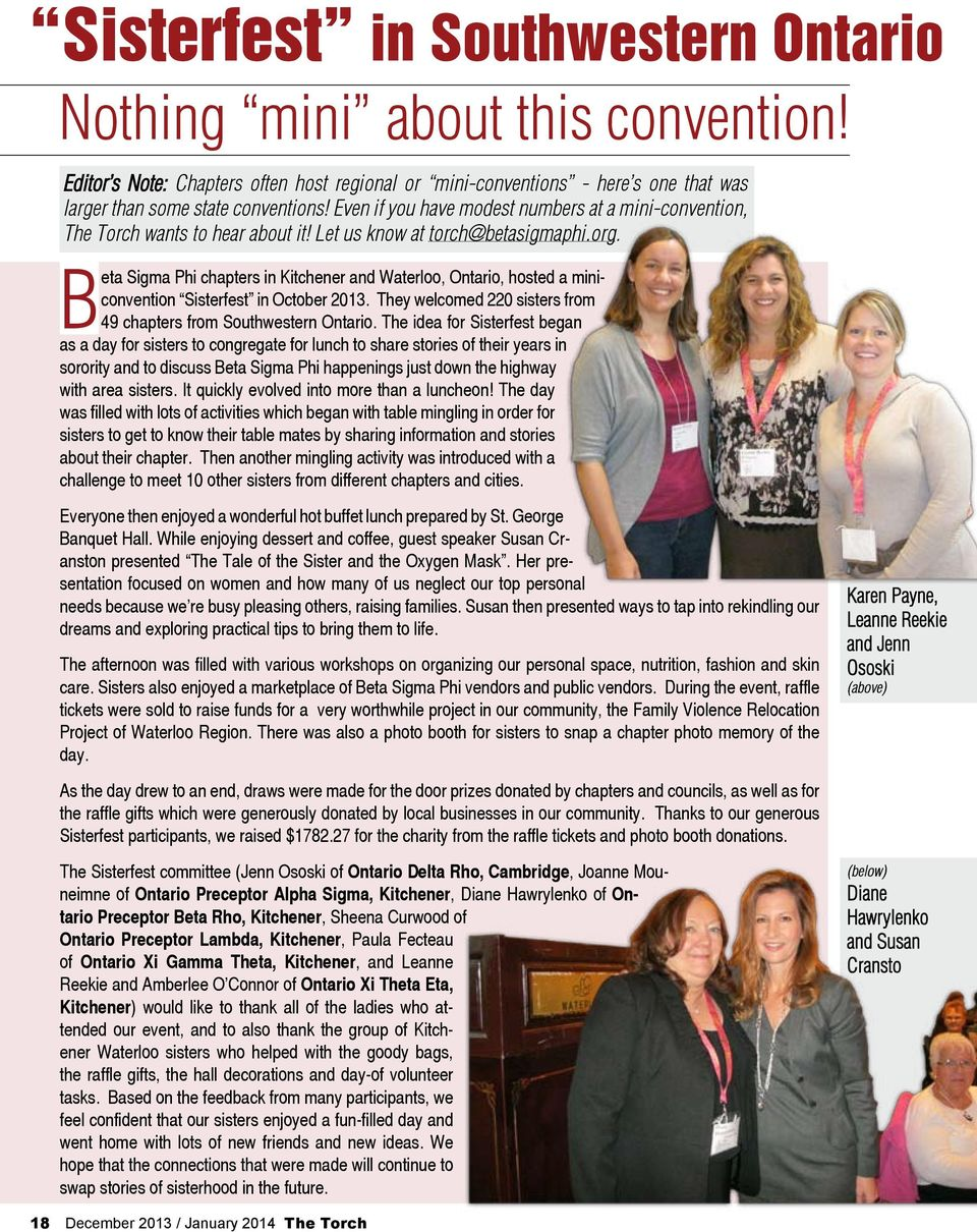 Beta Sigma Phi chapters in Kitchener and Waterloo, Ontario, hosted a miniconvention Sisterfest in October 2013. They welcomed 220 sisters from 49 chapters from Southwestern Ontario.