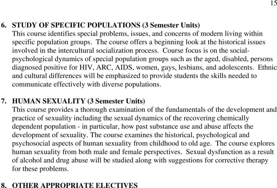 Course focus is on the socialpsychological dynamics of special population groups such as the aged, disabled, persons diagnosed positive for HIV, ARC, AIDS, women, gays, lesbians, and adolescents.