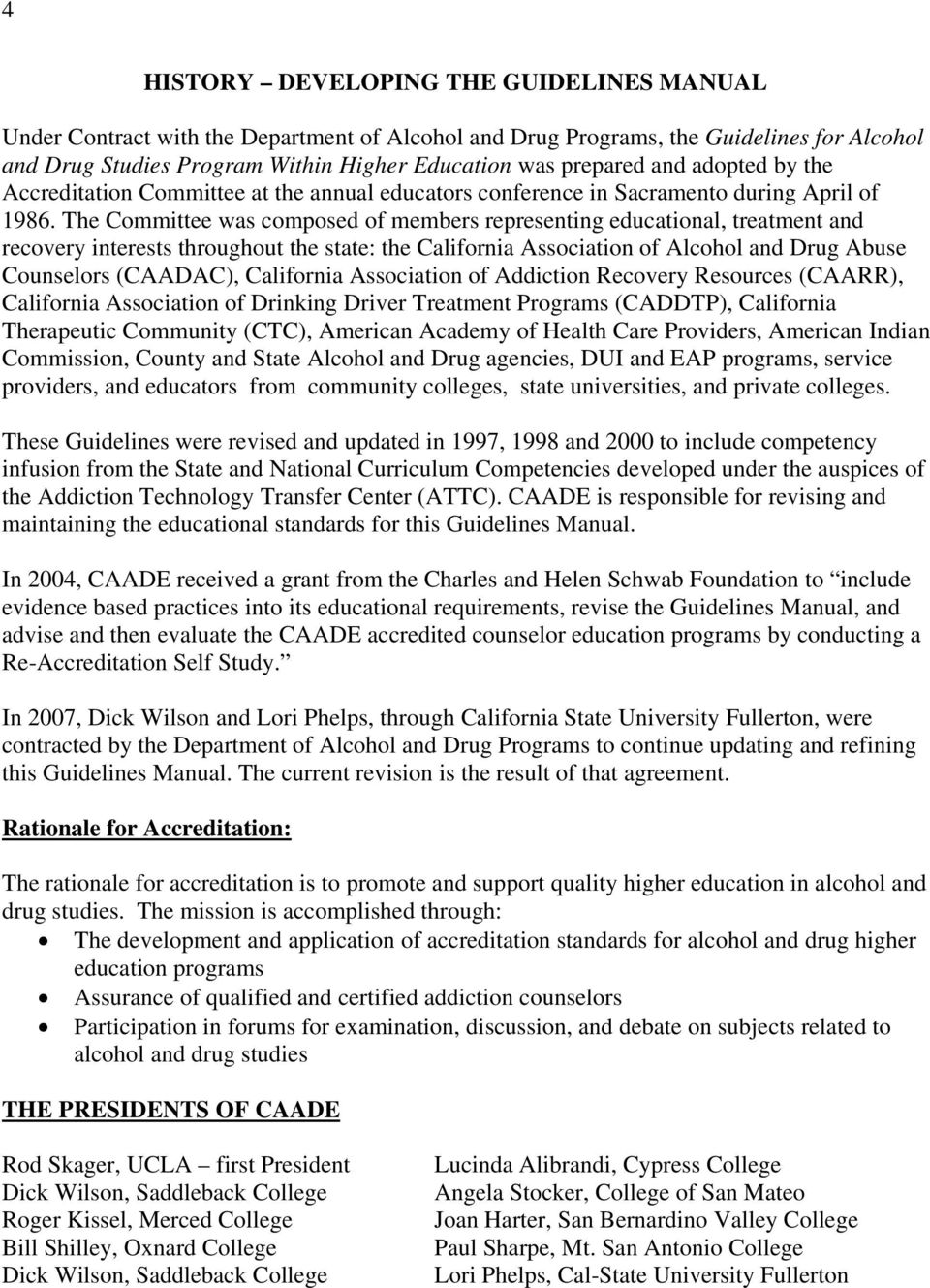 The Committee was composed of members representing educational, treatment and recovery interests throughout the state: the California Association of Alcohol and Drug Abuse Counselors (CAADAC),
