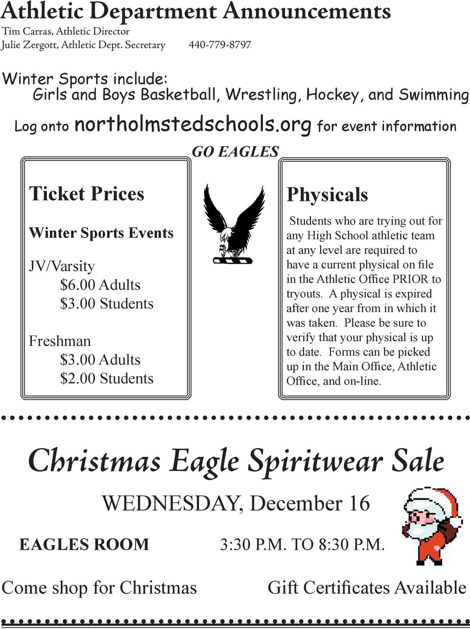 org for event information GO EAGLES Ticket Prices Winter Sports Events JV/Varsity $6.00 Adults $3.00 Students Freshman $3.00 Adults $2.