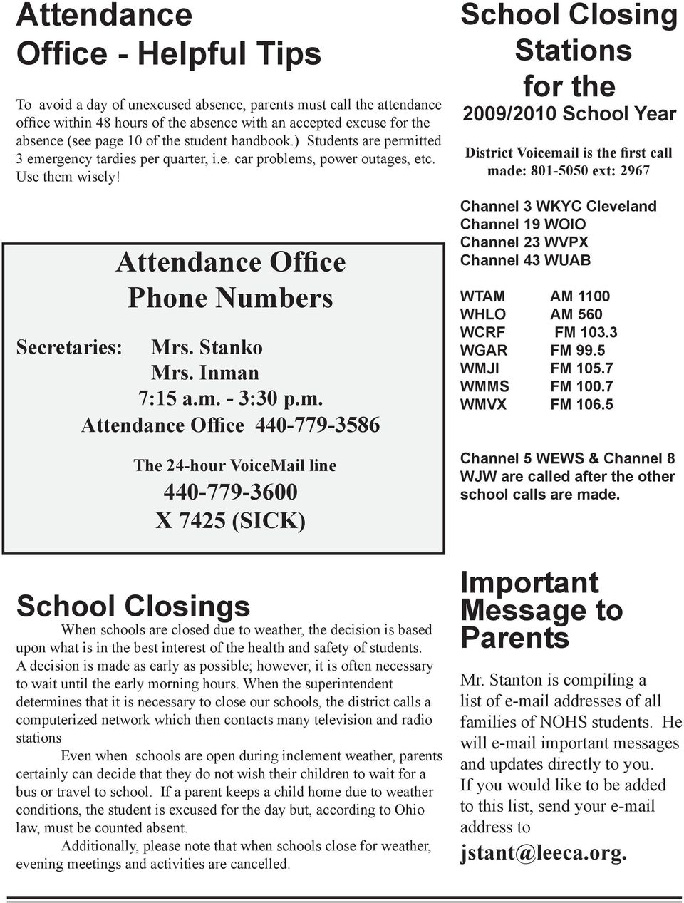 Inman 7:15 a.m. - 3:30 p.m. Attendance Office 440-779-3586 The 24-hour VoiceMail line 440-779-3600 X 7425 (SICK) School Closings When schools are closed due to weather, the decision is based upon