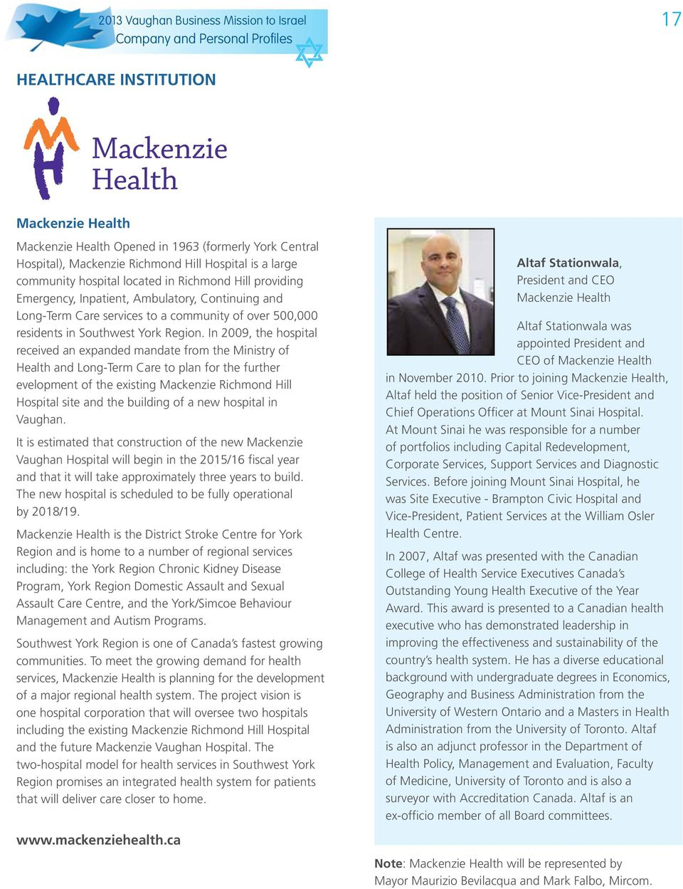 In 2009, the hospital received an expanded mandate from the Ministry of Health and Long-Term Care to plan for the further evelopment of the existing Mackenzie Richmond Hill 21,173 (8%) Hospital site