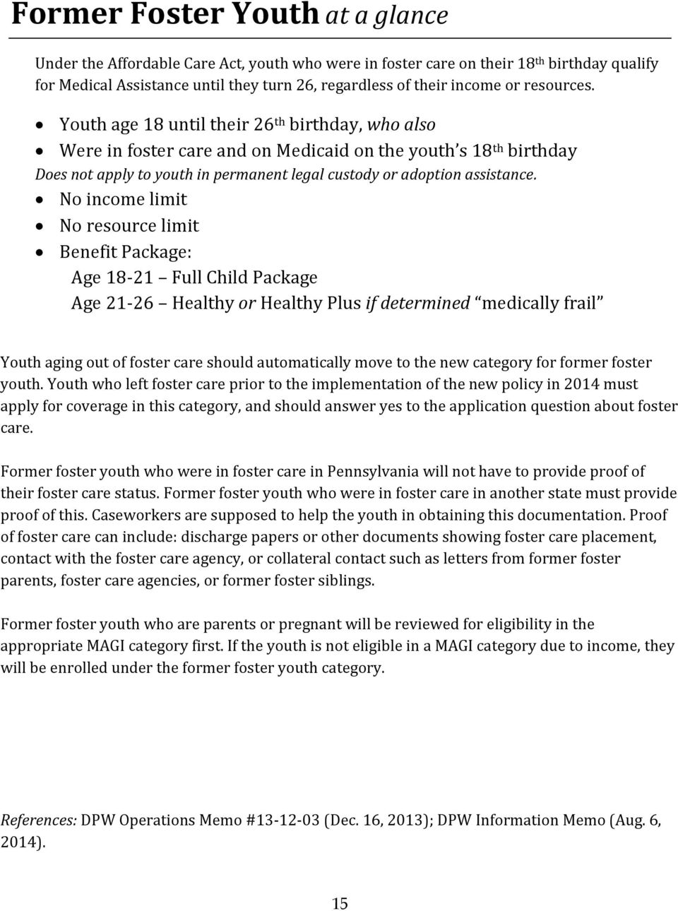 Youth age 18 until their 26 th birthday, who also Were in foster care and on Medicaid on the youth s 18 th birthday Does not apply to youth in permanent legal custody or adoption assistance.