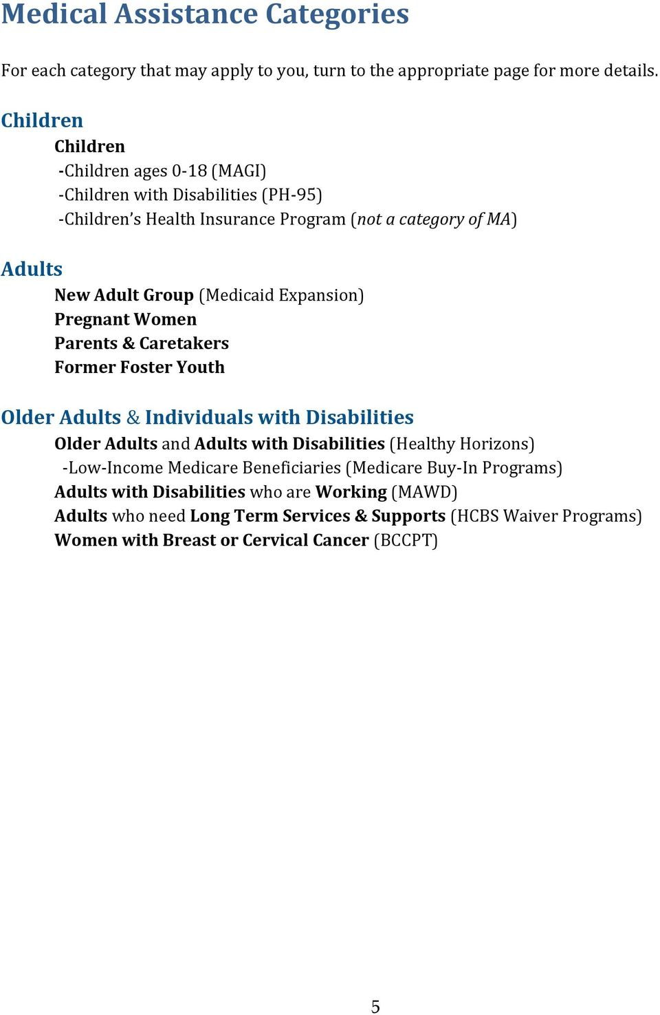 (Medicaid Expansion) Pregnant Women Parents & Caretakers Former Foster Youth Older Adults & Individuals with Disabilities Older Adults and Adults with Disabilities (Healthy