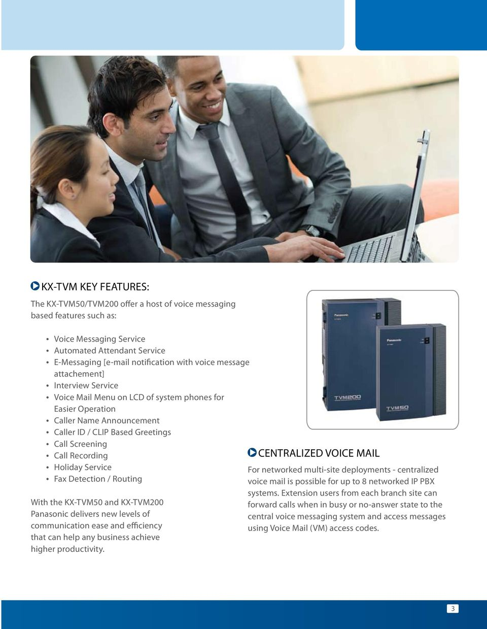 Service Fax Detection / Routing With the KX-TVM50 and KX-TVM200 Panasonic delivers new levels of communication ease and efficiency that can help any business achieve higher productivity.