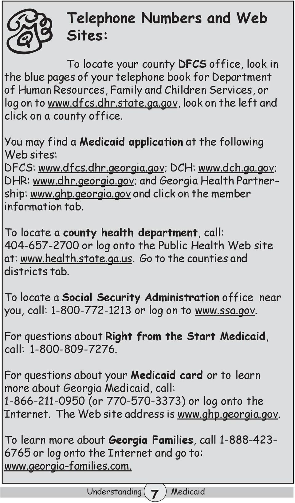 ghp.georgia.gov and click on the member information tab. To locate a county health department, call: 404-657-2700 or log onto the Public Health Web site at: www.health.state.ga.us.