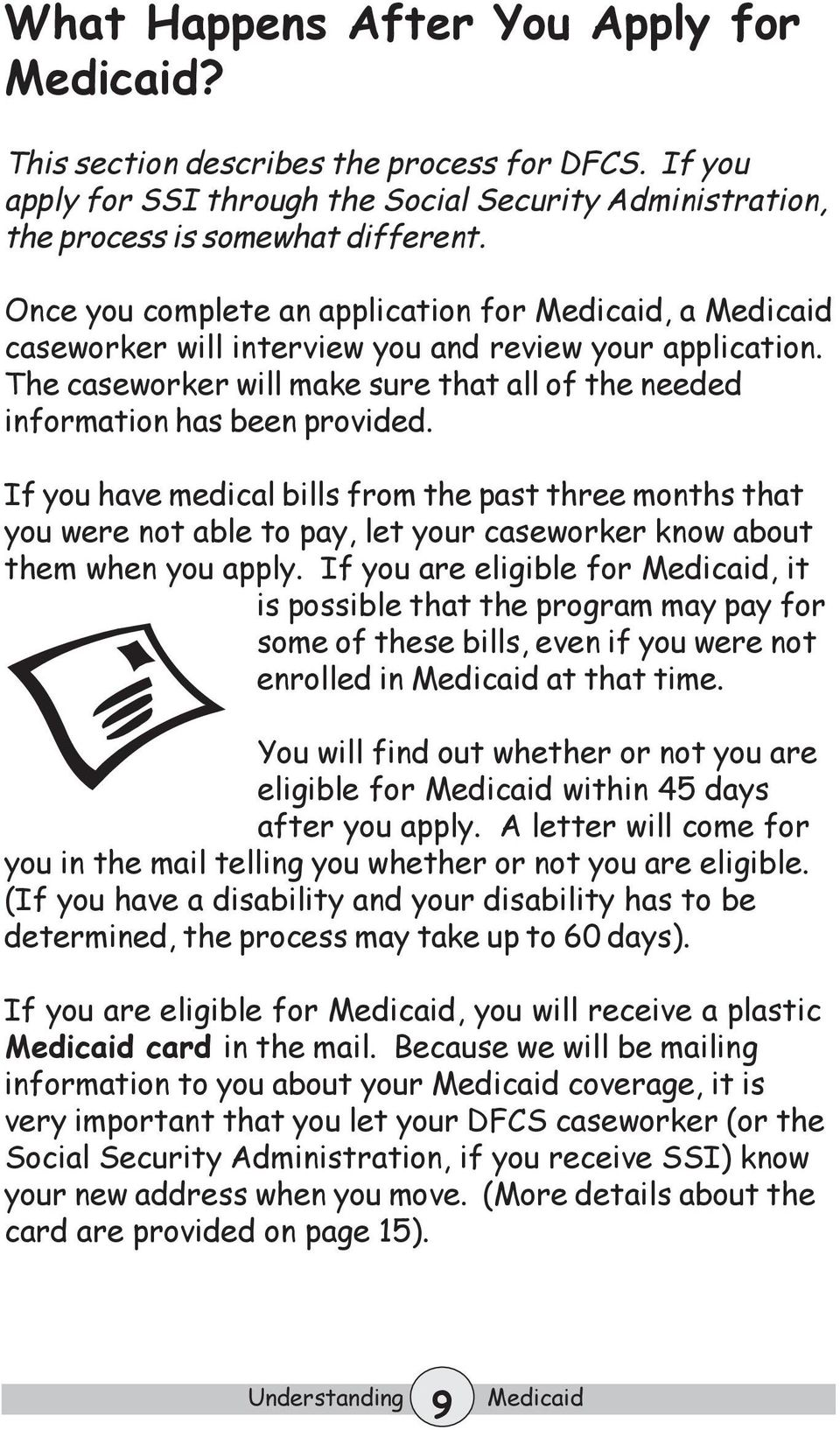 If you have medical bills from the past three months that you were not able to pay, let your caseworker know about them when you apply.
